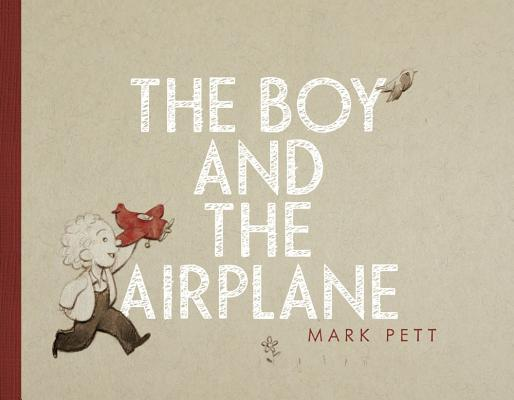 The Boy and the Airplane By Pett, Mark/ Pett, Mark (ILT)