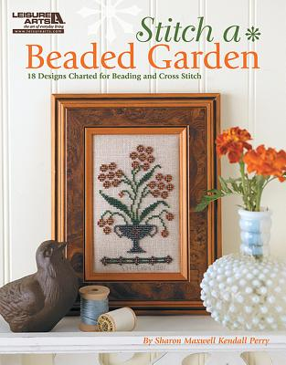Stitch a Beaded Garden By Kendall, Sharon Maxwell